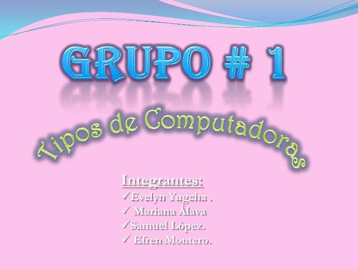 Integrantes: Evelyn Yugcha .  Mariana Álava Samuel López.  Efren Montero.