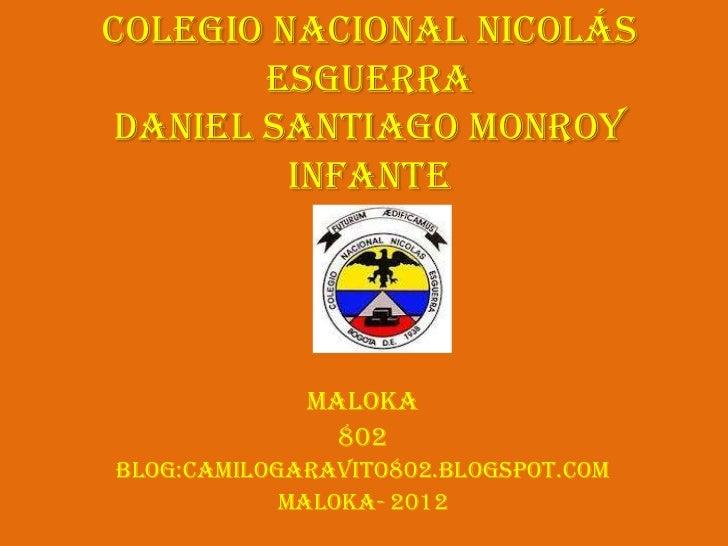 Colegio Nacional Nicolás       EsguerraDaniel Santiago Monroy         Infante             maloka               802Blog:cam...