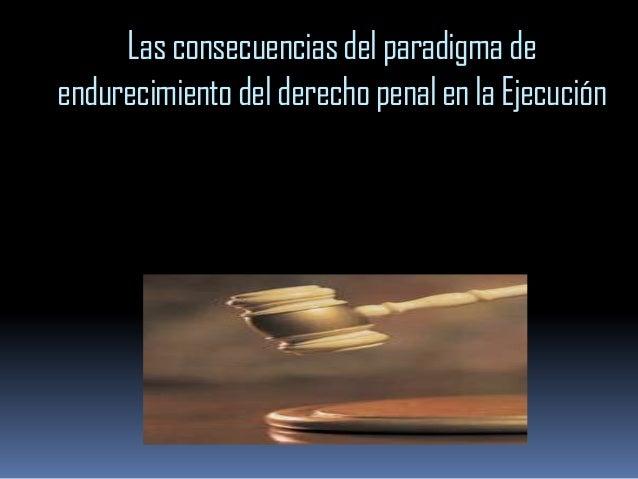 Las consecuencias del paradigma deendurecimiento del derecho penal en la Ejecución