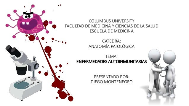 COLUMBUS UNIVERSITY FACULTAD DE MEDICINA Y CIENCIAS DE LA SALUD ESCUELA DE MEDICINA CÁTEDRA: ANATOMÍA PATOLÓGICA TEMA: ENF...
