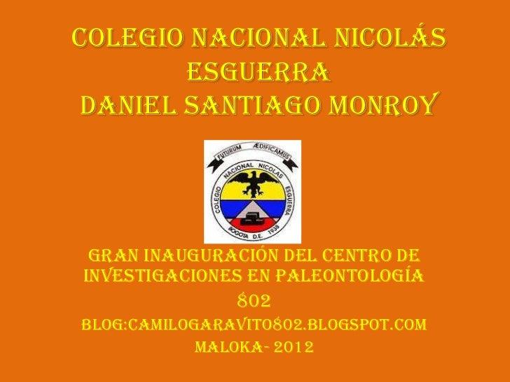 Colegio Nacional Nicolás       EsguerraDaniel Santiago Monroy Gran inauguración del Centro deInvestigaciones en Paleontolo...