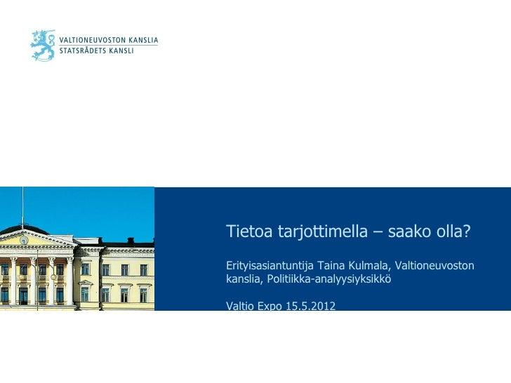 Tietoa tarjottimella – saako olla?Erityisasiantuntija Taina Kulmala, Valtioneuvostonkanslia, Politiikka-analyysiyksikköVal...