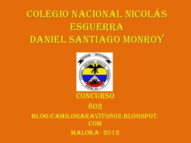 Colegio Nacional Nicolás       EsguerraDaniel Santiago Monroy           concurso              802Blog:camilogaravito802.bl...