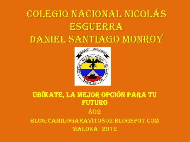 Colegio Nacional Nicolás       Esguerradaniel Santiago Monroy Ubíkate, la mejor opción para tu              futuro        ...