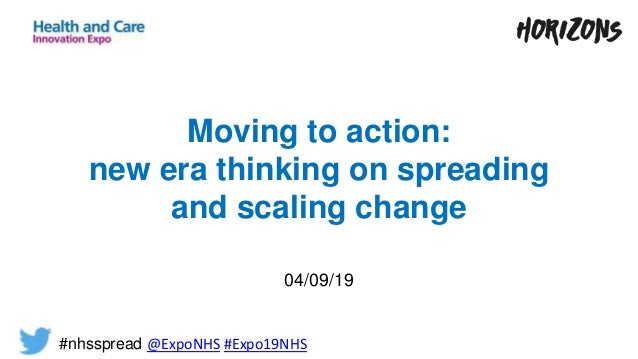 Moving to action: new era thinking on spreading and scaling change 04/09/19 #nhsspread @ExpoNHS #Expo19NHS