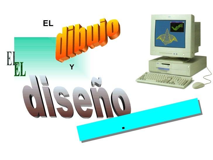 EL dibujo Y diseño  EL