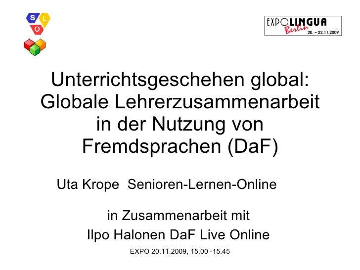 Unterrichtsgeschehen global: Globale Lehrerzusammenarbeit in der Nutzung von Fremdsprachen (DaF) Uta Krope  Senioren-Lerne...