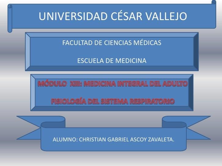 UNIVERSIDAD CÉSAR VALLEJO<br />FACULTAD DE CIENCIAS MÉDICAS<br />ESCUELA DE MEDICINA<br />MÓDULO  XIII: MEDICINA INTEGRAL ...