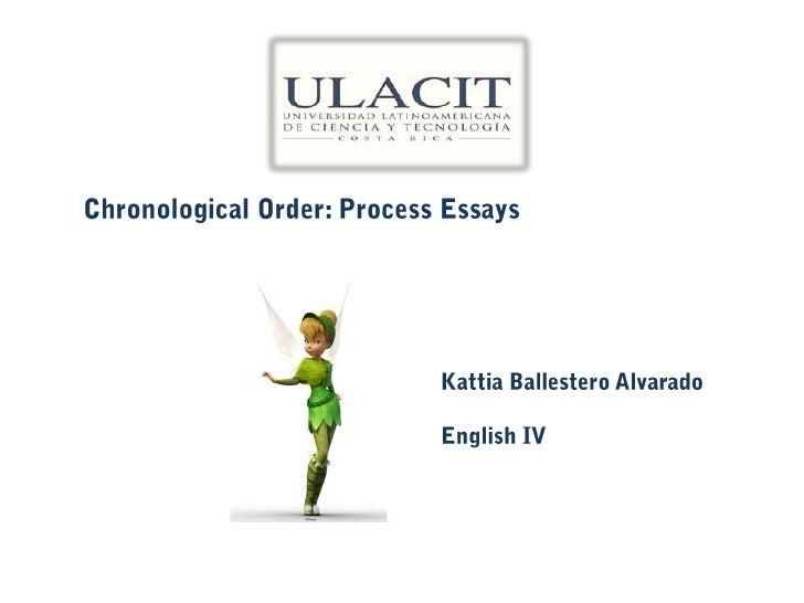 Chronological Order: Process Essays<br />Kattia Ballestero Alvarado<br />English IV<br />