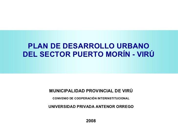 PLAN DE DESARROLLO URBANO DEL SECTOR PUERTO MORÍN - VIRÚ MUNICIPALIDAD PROVINCIAL DE VIRÚ CONVENIO DE COOPERACIÓN INTERINS...