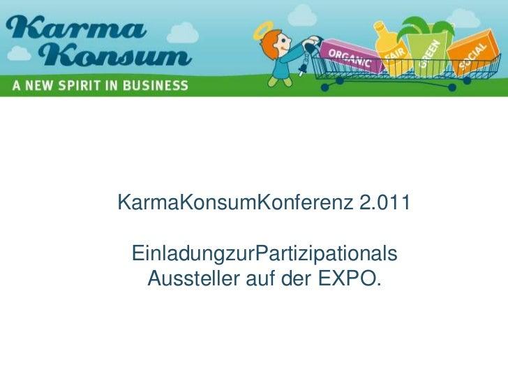 KarmaKonsumKonferenz 2.011EinladungzurPartizipationalsAussteller auf der EXPO.<br />