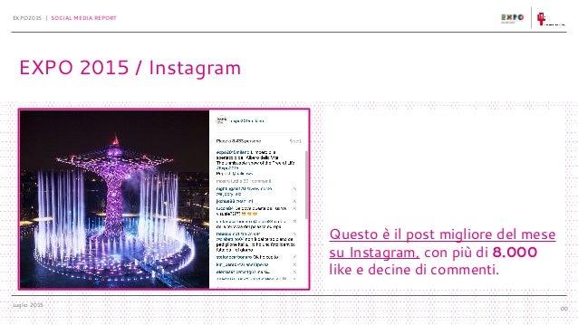 Luglio 2015 EXPO2015 | SOCIAL MEDIA REPORT 00 Questo è il post migliore del mese su Instagram, con più di 8.000 like e dec...