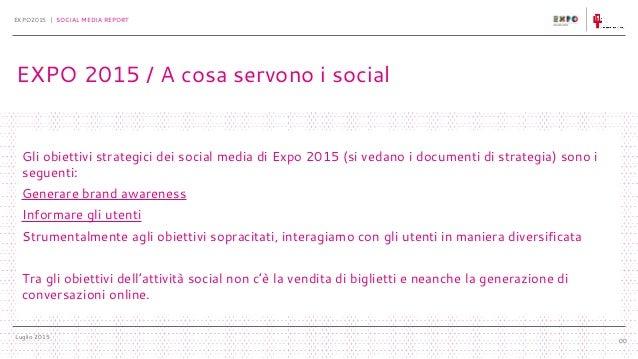 Luglio 2015 EXPO2015 | SOCIAL MEDIA REPORT 00 Gli obiettivi strategici dei social media di Expo 2015 (si vedano i document...