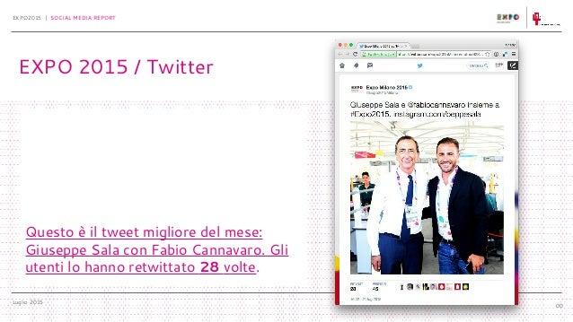 Luglio 2015 EXPO2015 | SOCIAL MEDIA REPORT 00 Questo è il tweet migliore del mese: Giuseppe Sala con Fabio Cannavaro. Gli ...