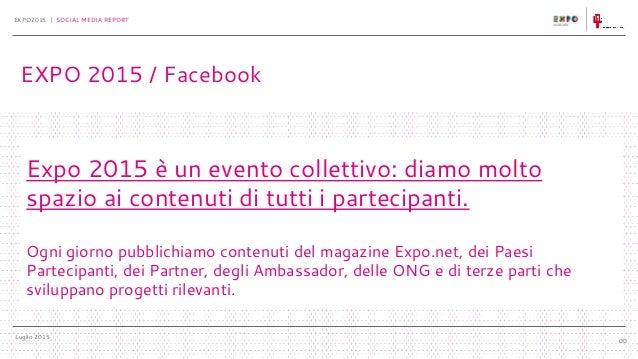 Luglio 2015 EXPO2015 | SOCIAL MEDIA REPORT 00 Expo 2015 è un evento collettivo: diamo molto spazio ai contenuti di tutti i...