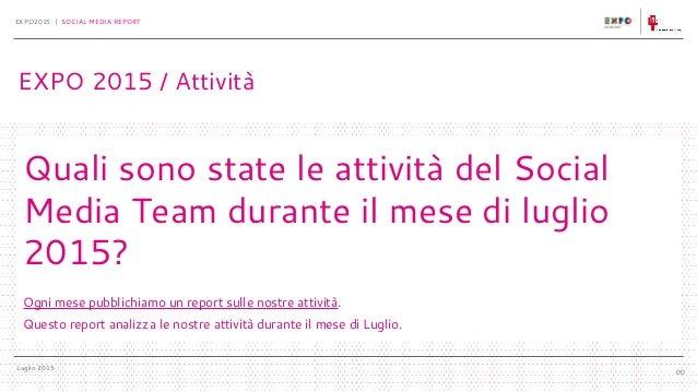 Luglio 2015 EXPO2015 | SOCIAL MEDIA REPORT 00 Quali sono state le attività del Social Media Team durante il mese di luglio...