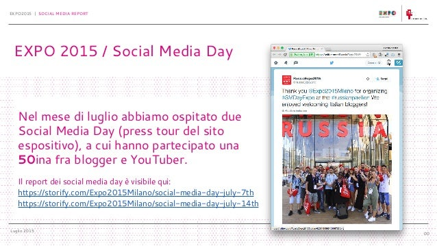Luglio 2015 EXPO2015 | SOCIAL MEDIA REPORT 00 Nel mese di luglio abbiamo ospitato due Social Media Day (press tour del sit...