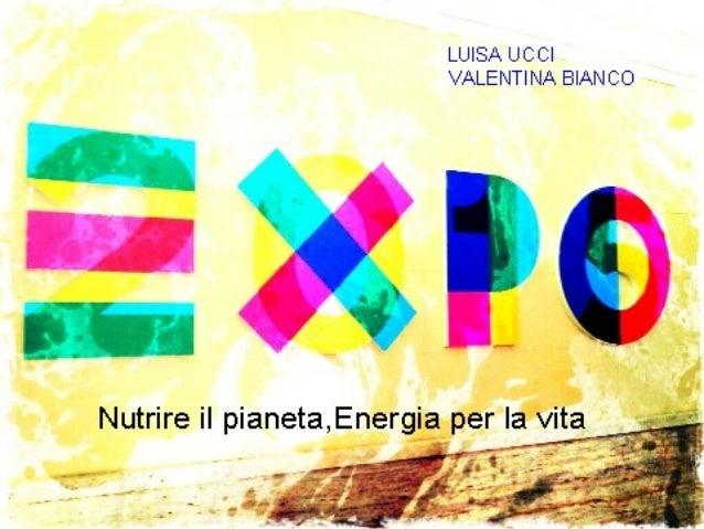 Indice • Cos'è l'expo • La storia dell'expo • Di cosa tratta l'expo • Perché l'Italia • I temi principali dell'expo • Le a...
