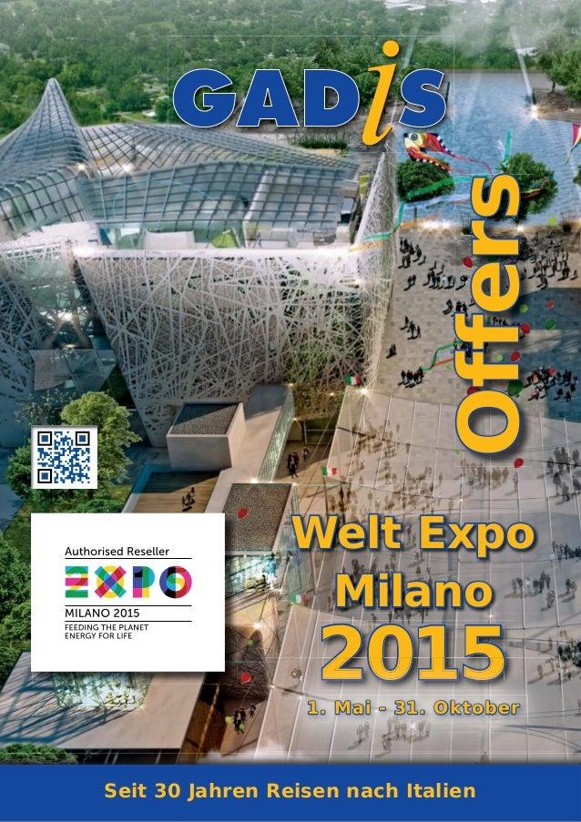 2015 Welt ExpoWelt Expo MilanoMilano 1. Mai - 31. Oktober1. Mai - 31. Oktober OffersOffers Seit 30 Jahren Reisen nach Ital...