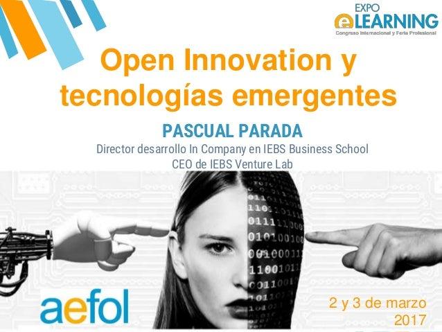 @AEFOL #Expoelearning@AEFOL #Expoelearning Open Innovation y tecnologías emergentes PASCUAL PARADA Director desarrollo In ...