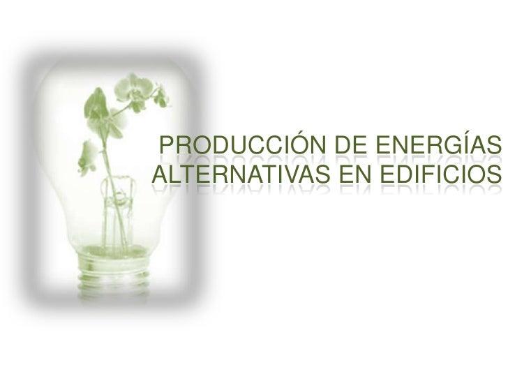Producción de Energías alternativas en edificios<br />