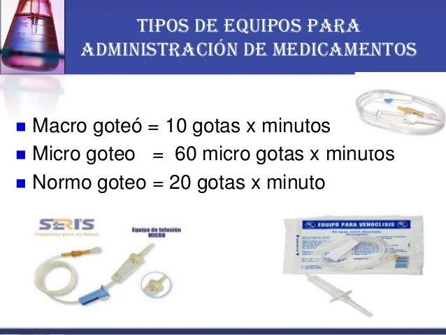 tipos de equipos para administración de medicamentos  Macro goteó = 10 gotas x minutos  Micro goteo = 60 micro gotas x m...