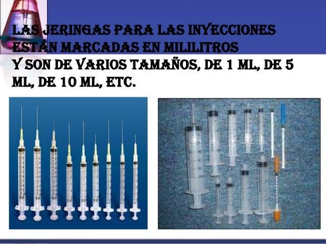 Las jeringas para las inyecciones están marcadas en mililitros y son de varios tamaños, de 1 mL, de 5 mL, de 10 mL, etc.