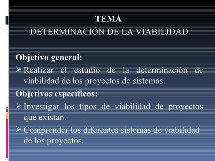 <ul><li>TEMA   </li></ul><ul><li>DETERMINACIÓN DE LA VIABILIDAD </li></ul><ul><li>Objetivo general: </li></ul><ul><li>Real...