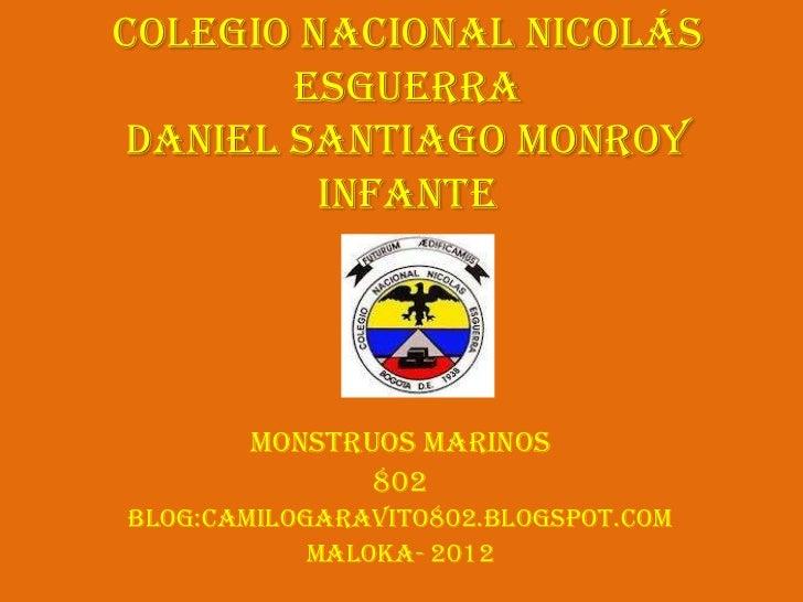 Colegio Nacional Nicolás       Esguerradaniel Santiago Monroy         Infante       Monstruos Marinos              802Blog...