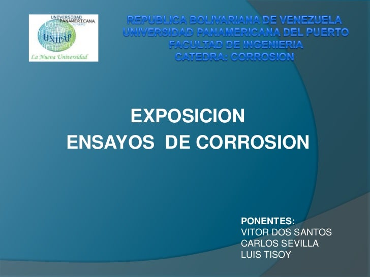 EXPOSICIONENSAYOS DE CORROSION              PONENTES:              VITOR DOS SANTOS              CARLOS SEVILLA           ...