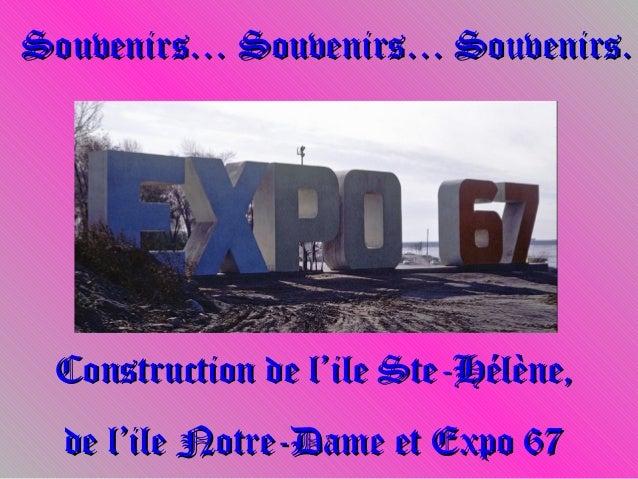 Souvenirs… Souvenirs… Souvenirs.Souvenirs… Souvenirs… Souvenirs. Construction de l'ile Ste-Hélène,Construction de l'ile St...