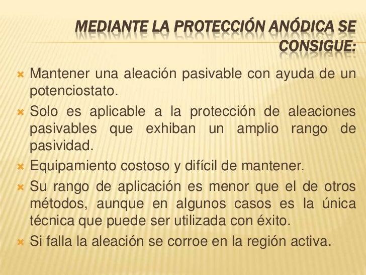 MEDIANTE LA PROTECCIÓN ANÓDICA SE                                   CONSIGUE:   Mantener una aleación pasivable con ayuda...