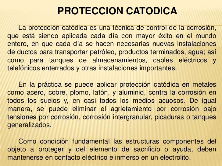 PROTECCION CATODICA    La protección catódica es una técnica de control de la corrosión,que está siendo aplicada cada día ...