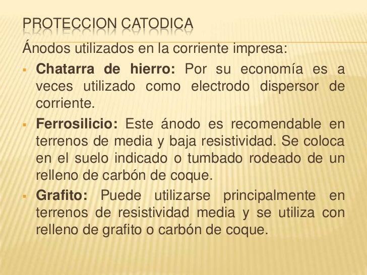 PROTECCION CATODICAÁnodos utilizados en la corriente impresa: Chatarra de hierro: Por su economía es a  veces utilizado c...