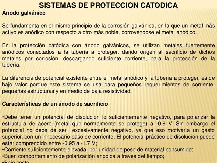 SISTEMAS DE PROTECCION CATODICAÁnodo galvánicoSe fundamenta en el mismo principio de la corrosión galvánica, en la que un ...