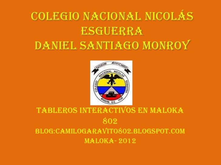 Colegio Nacional Nicolás       EsguerraDaniel Santiago MonroyTableros interactivos en maloka              802Blog:camiloga...