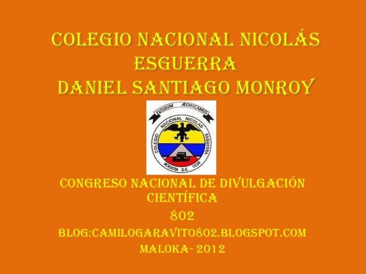 Colegio Nacional Nicolás       EsguerraDaniel Santiago MonroyCongreso nacional de divulgación           científica        ...