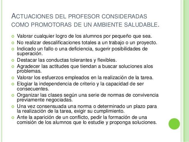 ACTUACIONES DEL PROFESOR CONSIDERADASCOMO PROMOTORAS DE UN AMBIENTE SALUDABLE. Valorar cualquier logro de los alumnos por...