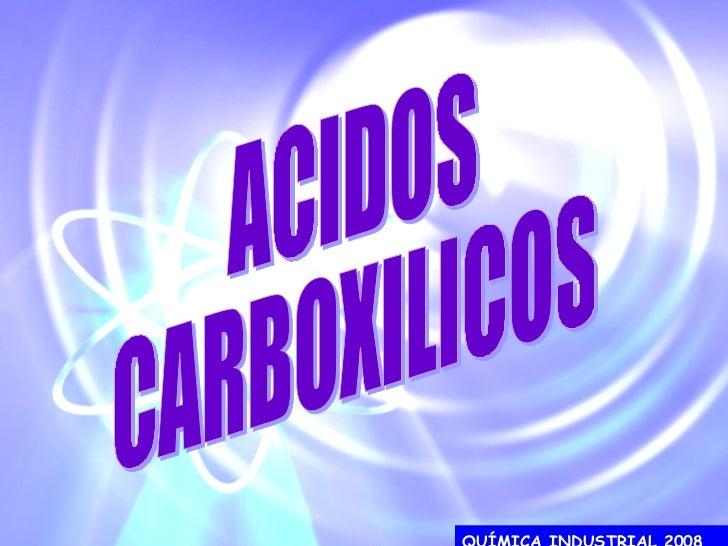 QUÍMICA INDUSTRIAL 2008   ACIDOS CARBOXILICOS