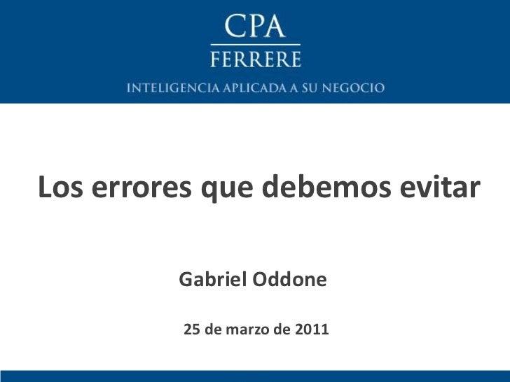 Los errores que debemos evitar         Gabriel Oddone         25 de marzo de 2011