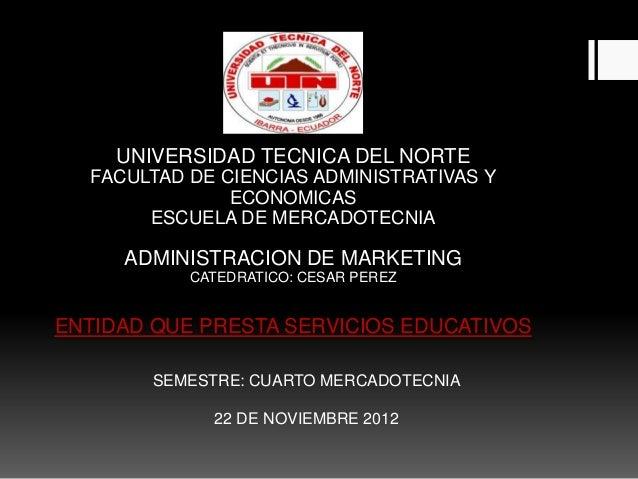 UNIVERSIDAD TECNICA DEL NORTE  FACULTAD DE CIENCIAS ADMINISTRATIVAS Y               ECONOMICAS       ESCUELA DE MERCADOTEC...