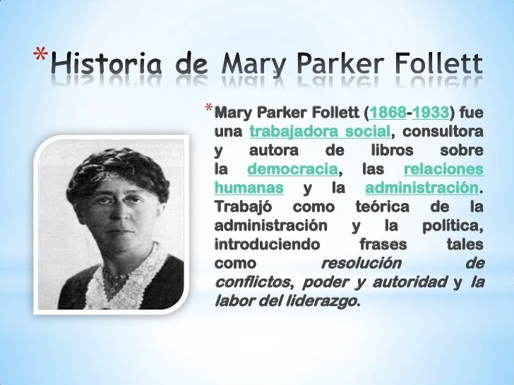 mary parker follet Mary parker follett believed that group organization not only helps society in general, but also helps individuals to improve their lives she held that as people.