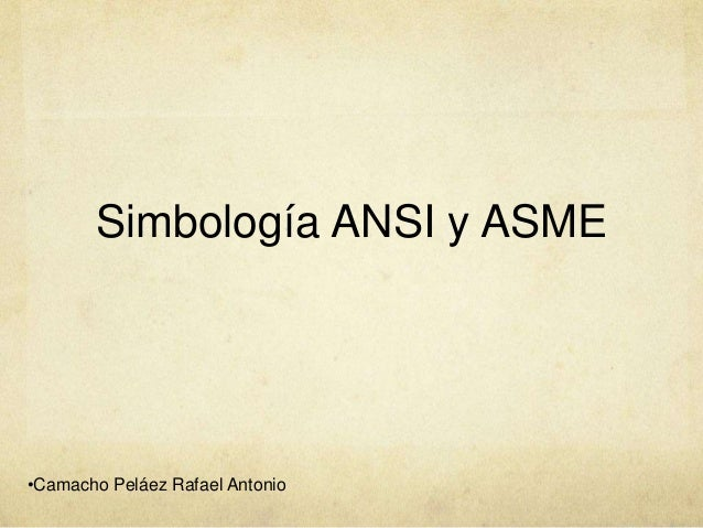 Simbología ANSI y ASME •Camacho Peláez Rafael Antonio