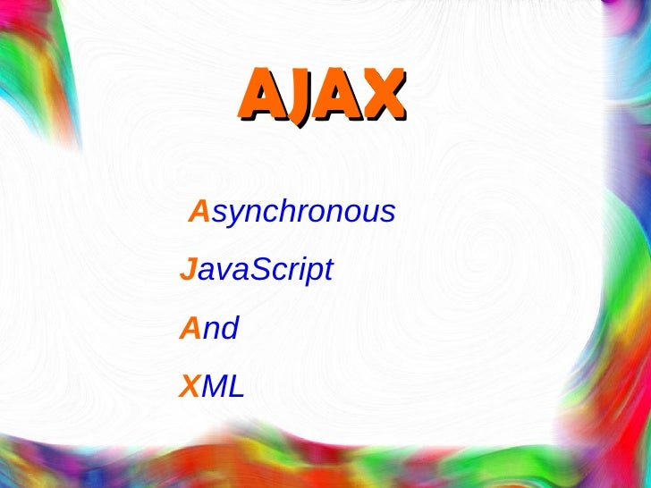 AJAX A synchronous  J avaScript  A nd  X ML