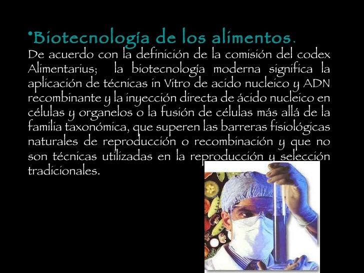 <ul><li>Biotecnología de los alimentos . </li></ul><ul><li>De acuerdo con la definición de la comisión del codex Alimentar...