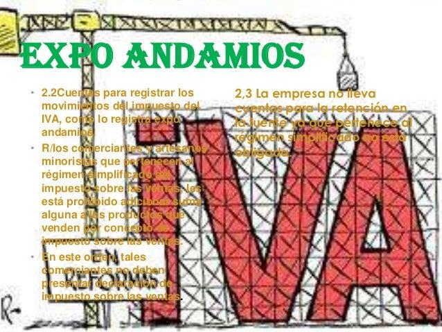 EXPO ANDAMIOS• 2.2Cuentas para registrar los    2,3 La empresa no lleva  movimientos del impuesto del     cuentas para la ...