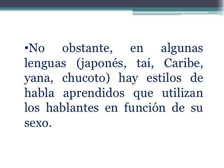 •No obstante, en algunaslenguas (japonés, tai, Caribe,yana, chucoto) hay estilos dehabla aprendidos que utilizanlos hablan...