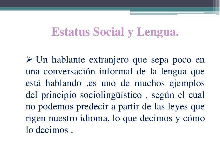 Estatus Social y Lengua. Un hablante extranjero que sepa poco enuna conversación informal de la lengua queestá hablando ,...