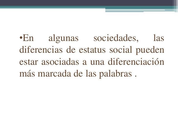 •En algunas sociedades, lasdiferencias de estatus social puedenestar asociadas a una diferenciaciónmás marcada de las pala...