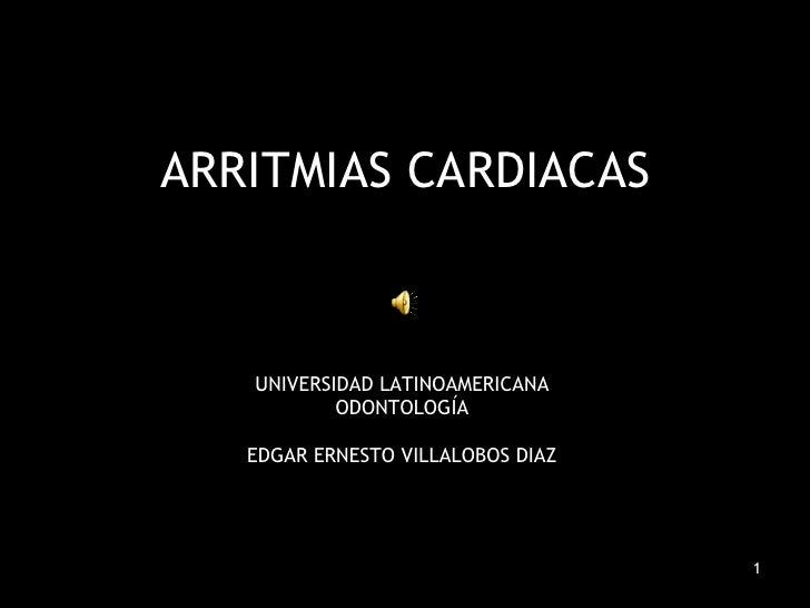 ARRITMIAS CARDIACAS UNIVERSIDAD LATINOAMERICANA ODONTOLOGÍA EDGAR ERNESTO VILLALOBOS DIAZ